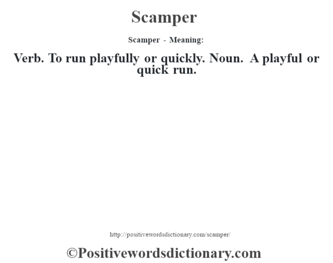 Scamper - Meaning: Verb. To run playfully or quickly. Noun. A playful or quick run.