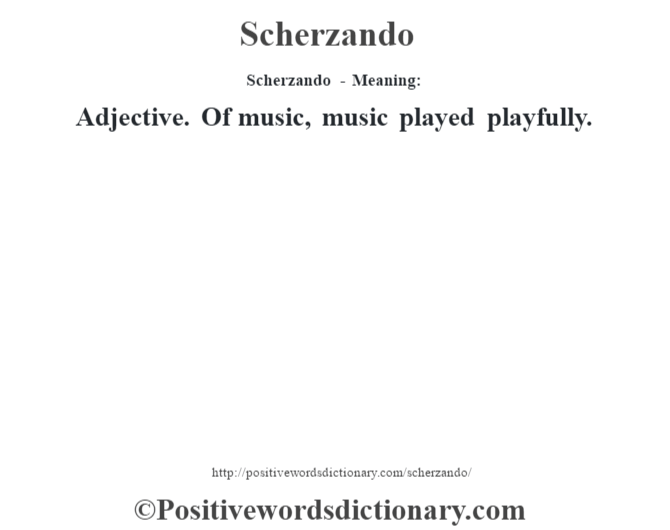Scherzando - Meaning: Adjective. Of music, music played playfully.