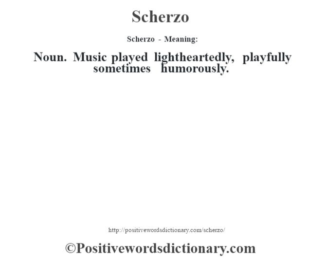 Scherzo - Meaning: Noun. Music played lightheartedly, playfully sometimes humorously.