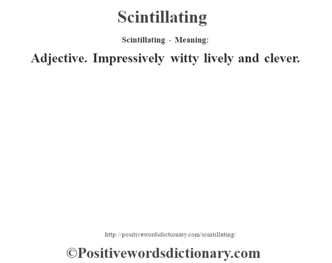 Scintillating - Meaning: Adjective. Impressively witty lively and clever.