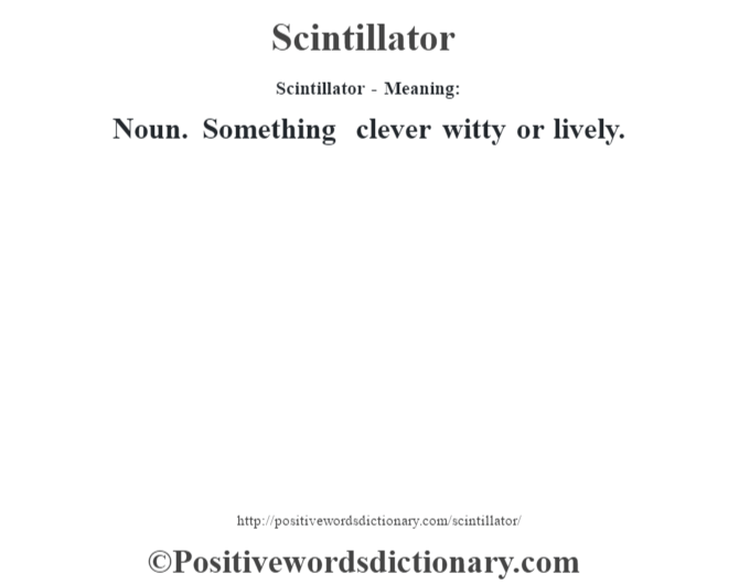 Scintillator - Meaning: Noun. Something clever witty or lively.