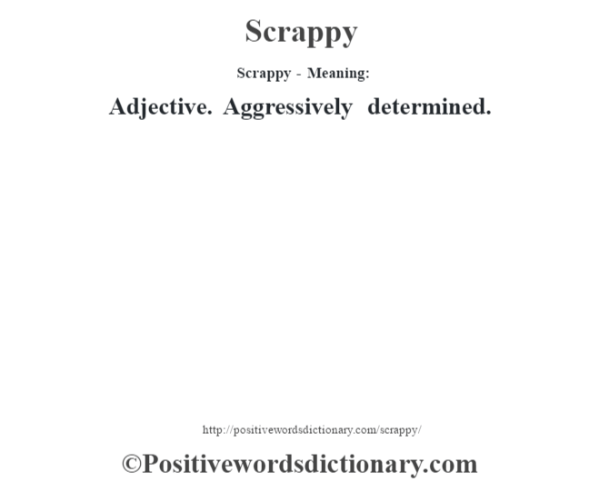 Scrappy - Meaning: Adjective. Aggressively determined.