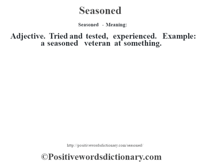 Seasoned - Meaning: Adjective. Tried and tested, experienced. Example: a seasoned veteran at something.