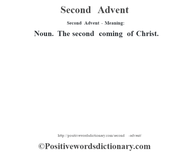 Second Advent - Meaning: Noun. The second coming of Christ.
