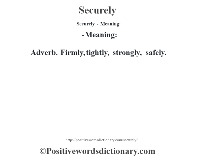 Securely - Meaning: - Meaning: Adverb. Firmly, tightly, strongly, safely.