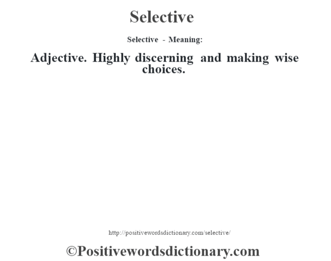 Selective - Meaning: Adjective. Highly discerning and making wise choices.