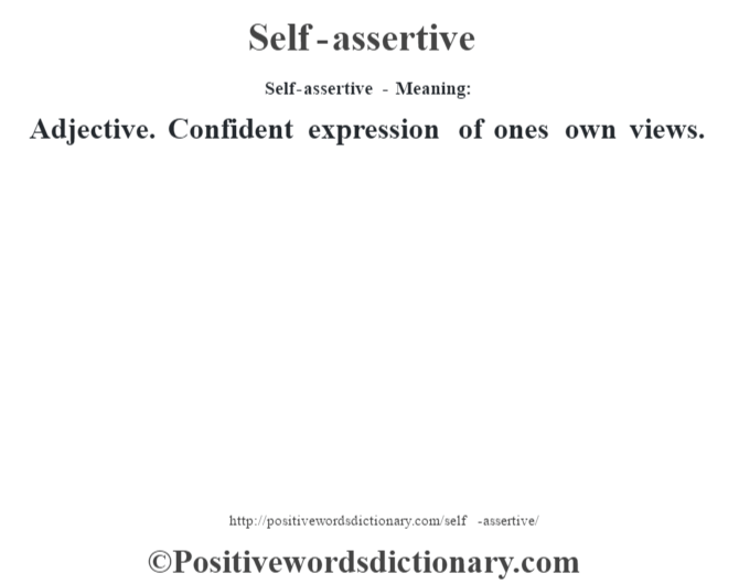 Self-assertive - Meaning: Adjective. Confident expression of one's own views.