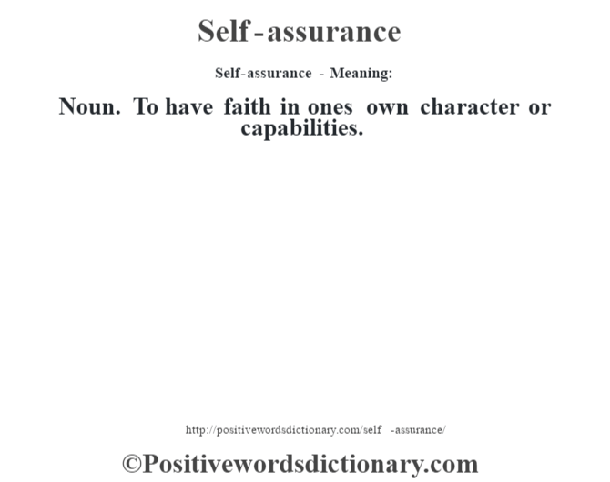 Self-assurance - Meaning: Noun. To have faith in one's own character or capabilities.