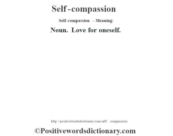 Self-compassion - Meaning: Noun. Love for oneself.