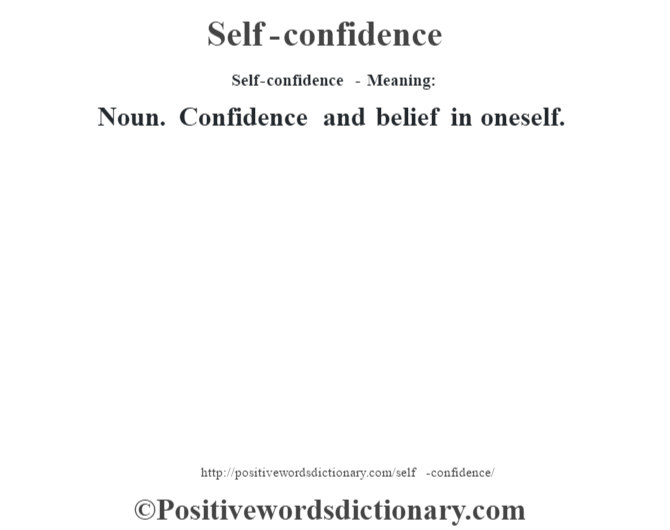 Self-confidence - Meaning: Noun. Confidence and belief in oneself.