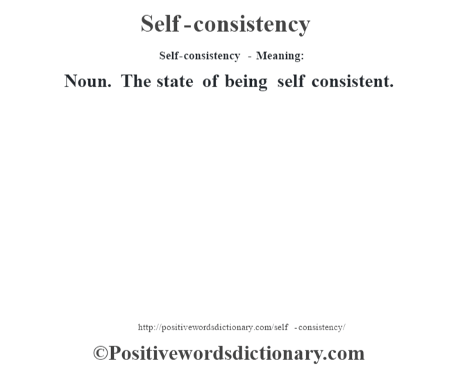 Self-consistency - Meaning: Noun. The state of being self consistent.