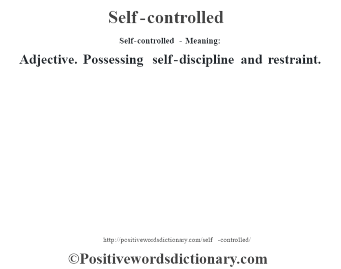 Self-controlled - Meaning: Adjective. Possessing self-discipline and restraint.