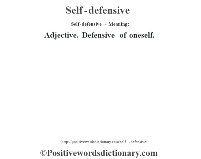 Self-defensive - Meaning: Adjective. Defensive of oneself.