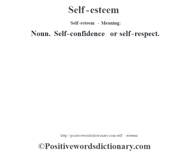 Self-esteem - Meaning: Noun. Self-confidence or self-respect.