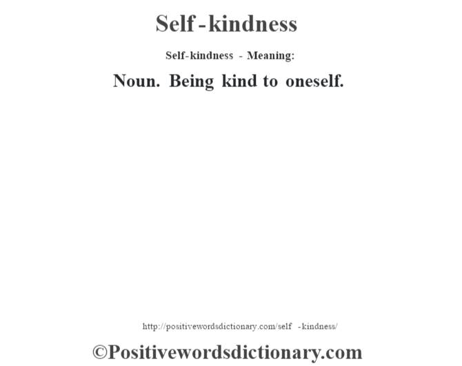 Self-kindness - Meaning: Noun. Being kind to oneself.