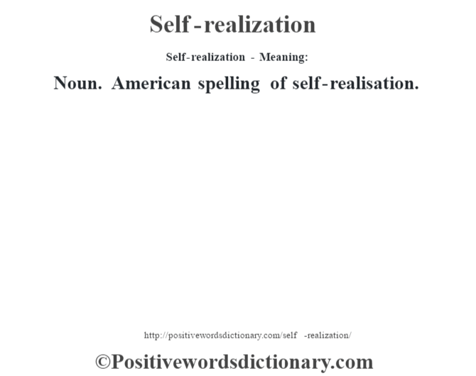 Self-realization - Meaning: Noun. American spelling of self-realisation.