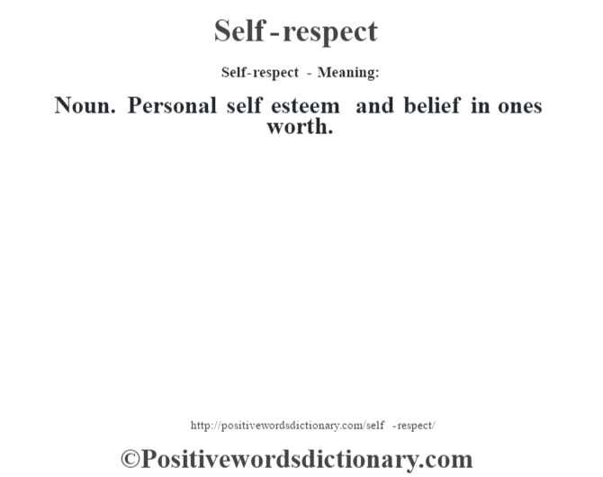 Self-respect - Meaning: Noun. Personal self esteem and belief in ones worth.
