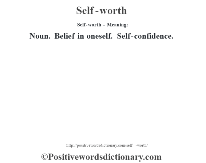 Self-worth - Meaning: Noun. Belief in oneself. Self-confidence.
