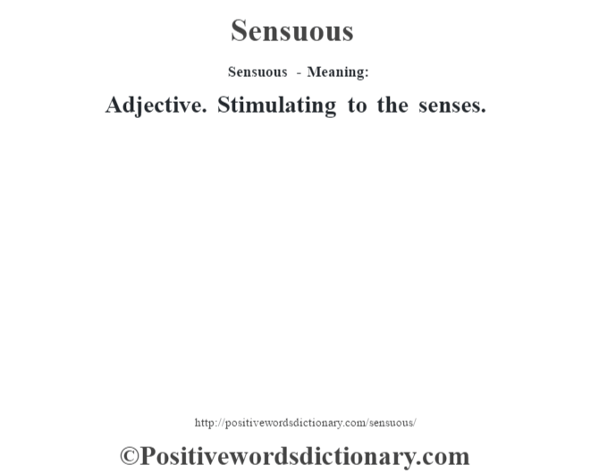 Sensuous - Meaning: Adjective. Stimulating to the senses.