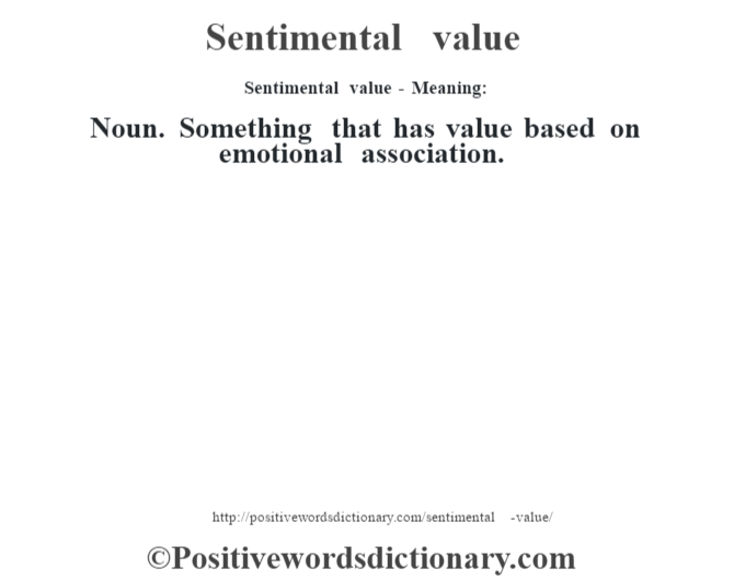 Sentimental value - Meaning: Noun. Something that has value based on emotional association.