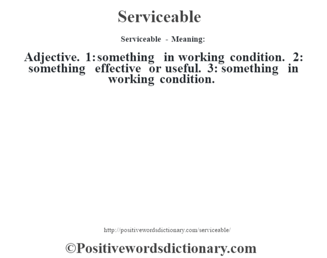 Serviceable - Meaning: Adjective. 1: something in working condition. 2: something effective or useful. 3: something in working condition.