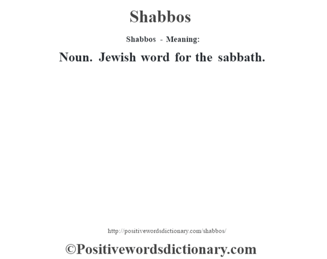 Shabbos - Meaning: Noun. Jewish word for the sabbath.