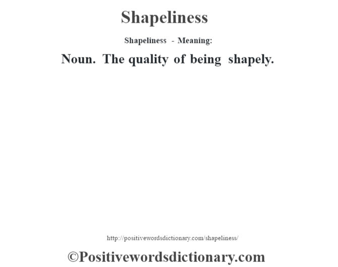 Shapeliness - Meaning: Noun. The quality of being shapely.