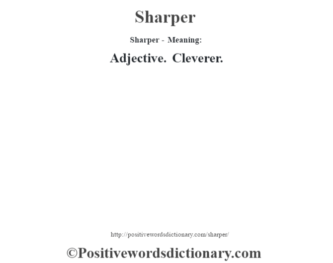 Sharper - Meaning: Adjective. Cleverer.