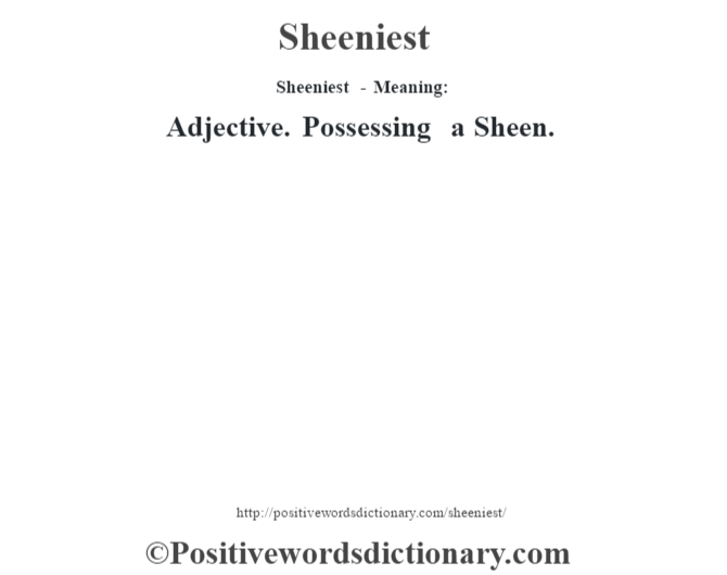 Sheeniest - Meaning: Adjective. Possessing a Sheen.
