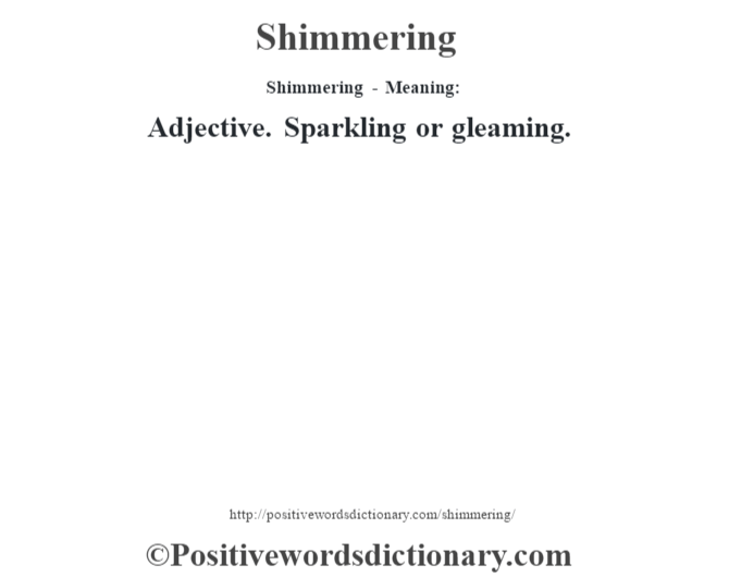 Shimmering - Meaning: Adjective. Sparkling or gleaming.