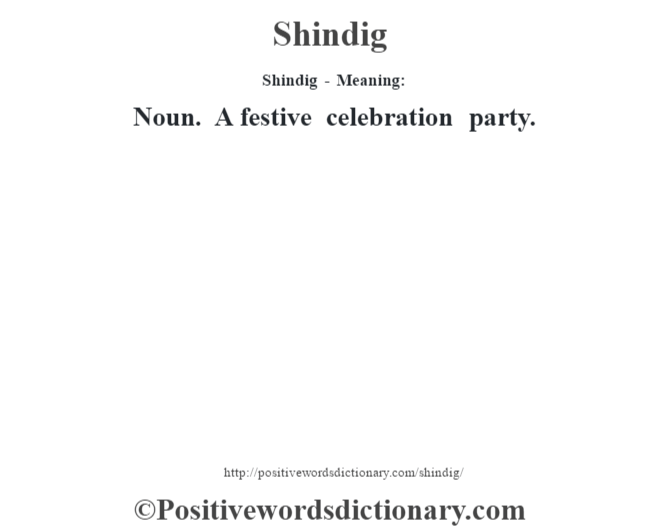 Shindig - Meaning: Noun. A festive celebration party.