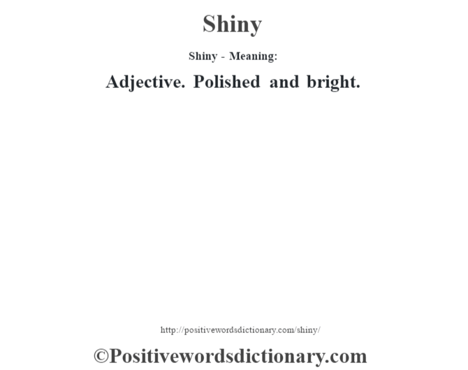 Shiny - Meaning: Adjective. Polished and bright.