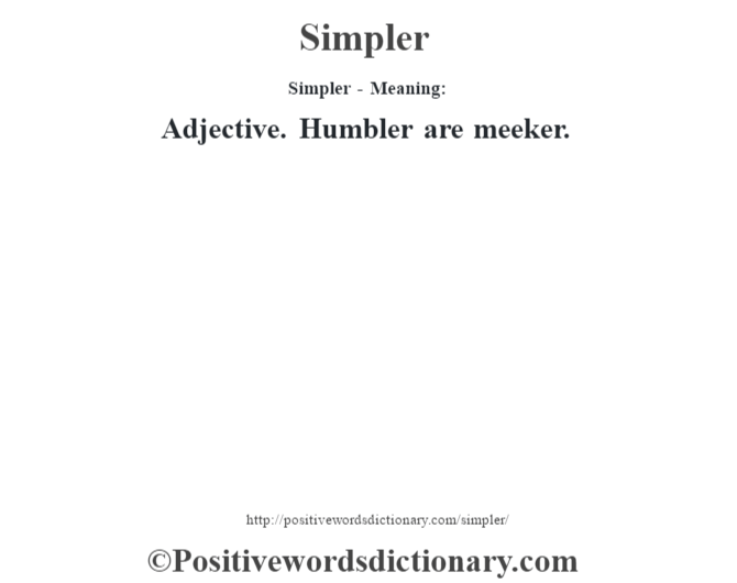 Simpler - Meaning: Adjective. Humbler are meeker.