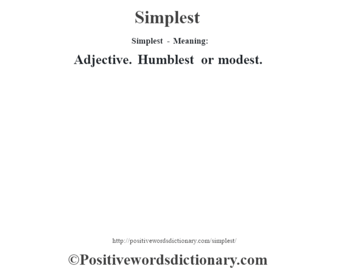 Simplest - Meaning: Adjective. Humblest or modest.