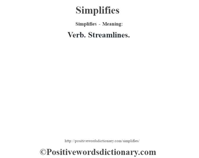 Simplifies - Meaning: Verb. Streamlines.