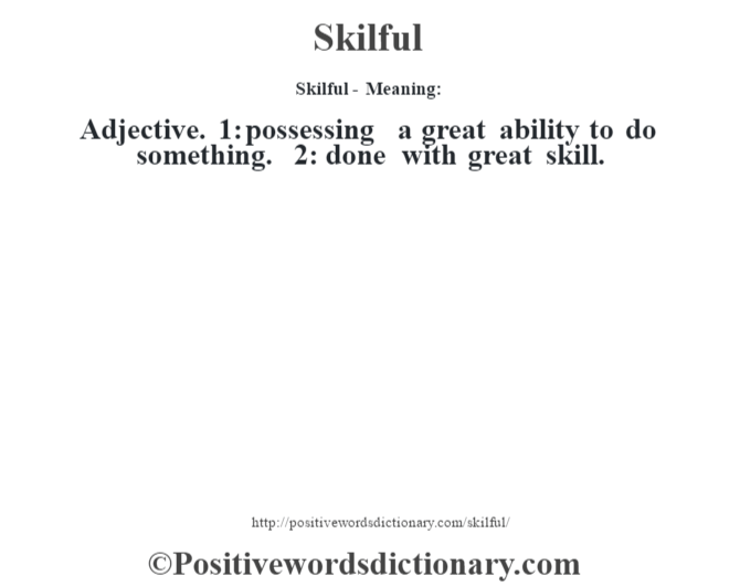 Skilful - Meaning: Adjective. 1: possessing a great ability to do something. 2: done with great skill.