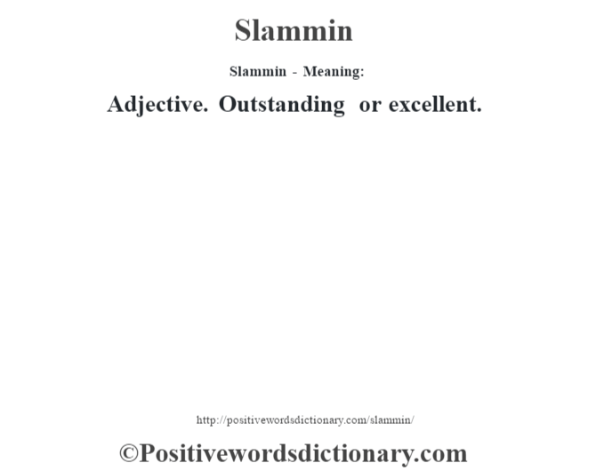 Slammin - Meaning: Adjective. Outstanding or excellent.