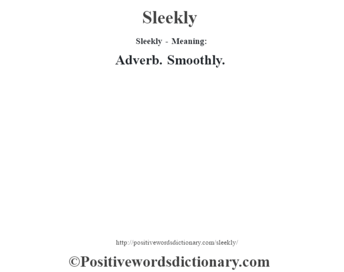 Sleekly - Meaning: Adverb. Smoothly.