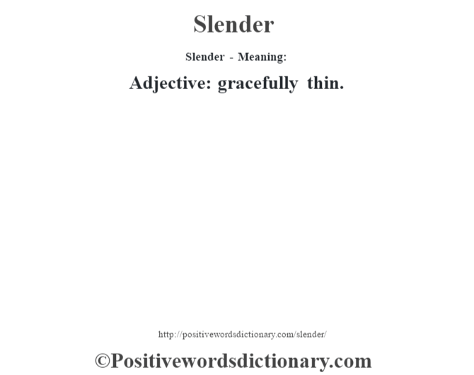 Slender - Meaning: Adjective: gracefully thin.