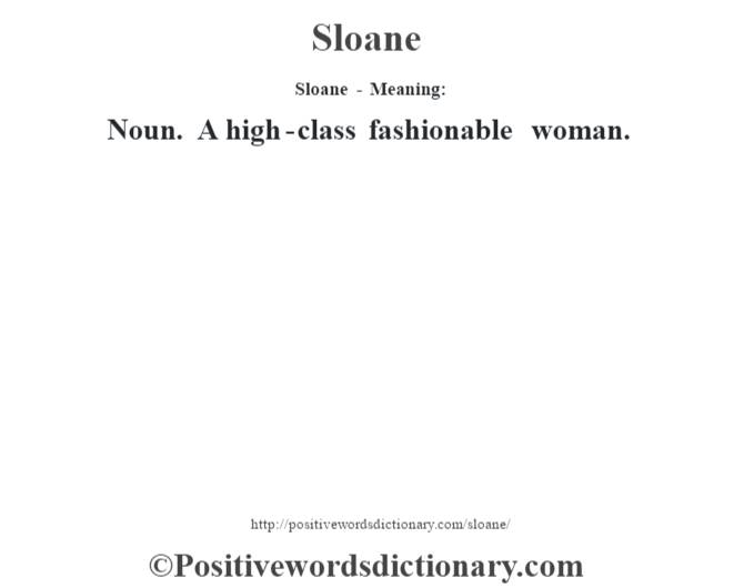 Sloane - Meaning: Noun. A high-class fashionable woman.