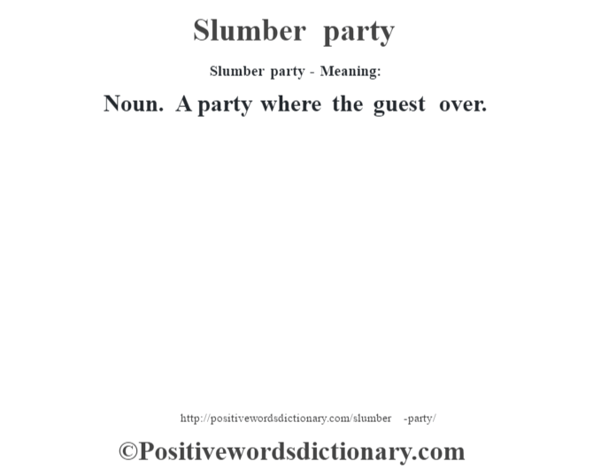 Slumber party - Meaning: Noun. A party where the guest over.