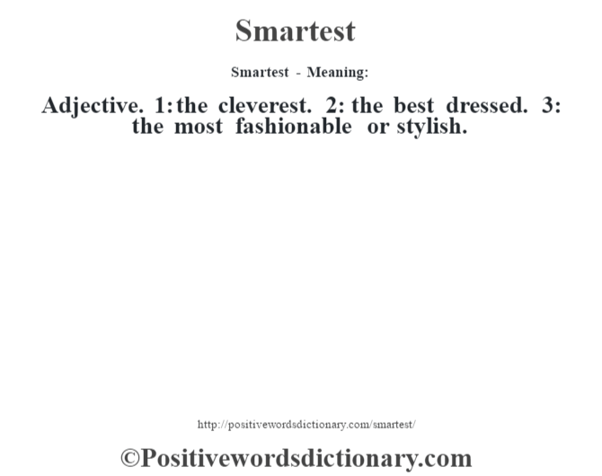 Smartest - Meaning: Adjective. 1: the cleverest. 2: the best dressed. 3: the most fashionable or stylish.