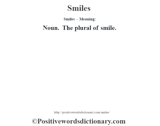 Smiles - Meaning: Noun. The plural of smile.
