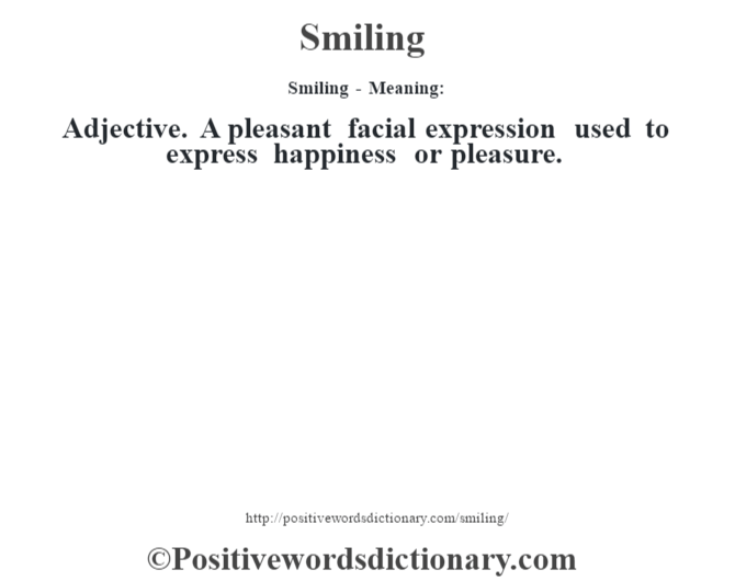 Smiling - Meaning: Adjective. A pleasant facial expression used to express happiness or pleasure.