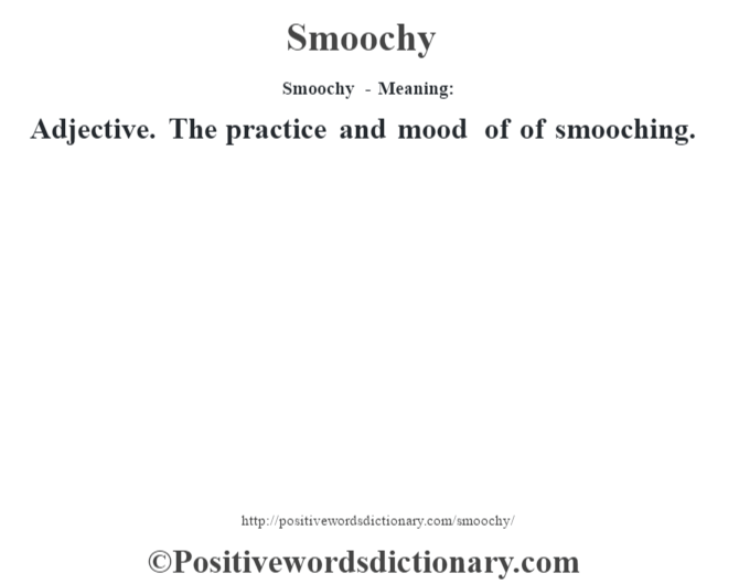 Smoochy - Meaning: Adjective. The practice and mood of of smooching.