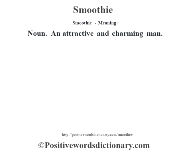 Smoothie - Meaning: Noun. An attractive and charming man.