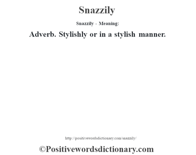 Snazzily - Meaning: Adverb. Stylishly or in a stylish manner.