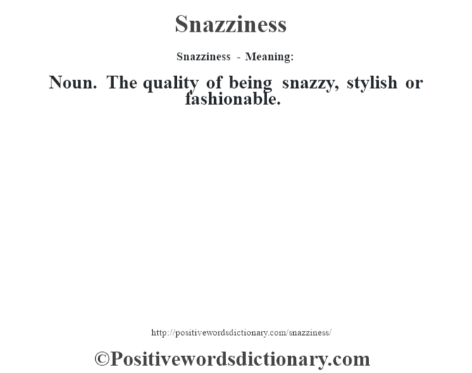 Snazziness - Meaning: Noun. The quality of being snazzy, stylish or fashionable.