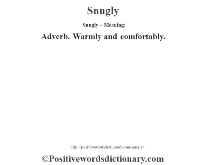 Snugly - Meaning: Adverb. Warmly and comfortably.