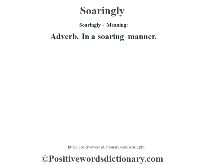 Soaringly - Meaning: Adverb. In a soaring manner.